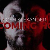 Josh Alexander: I'm Coming Home